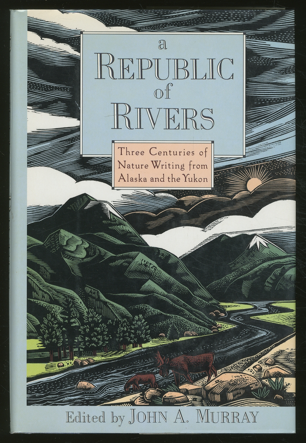 A Republic of Rivers: Three Centuries of Nature Writing from Alaska and the Yukon - MURRAY, John, edited by.