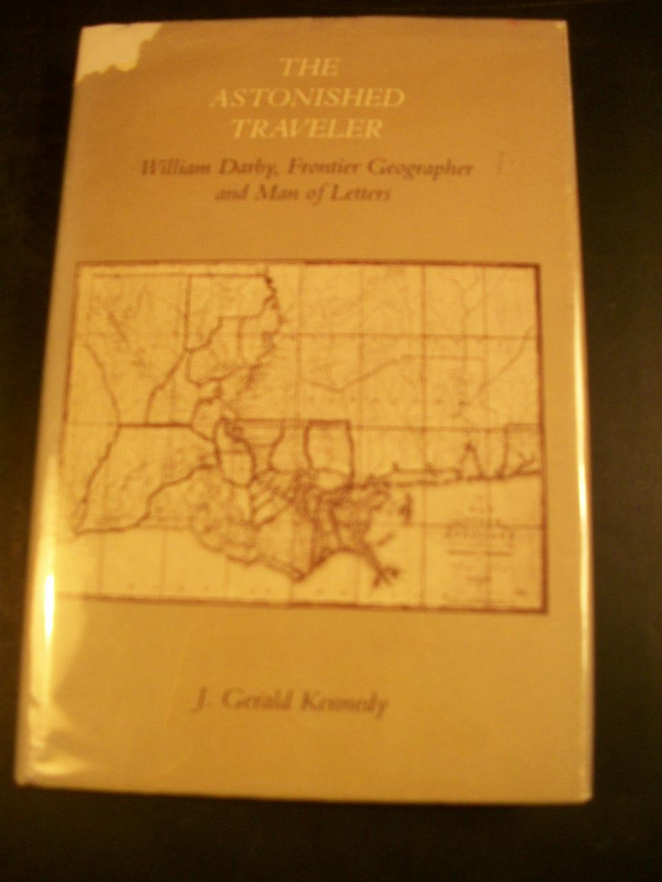The Astonished Traveler: William Darby Frontier Geographer and Man of Letters - Kennedy, J. Gerald