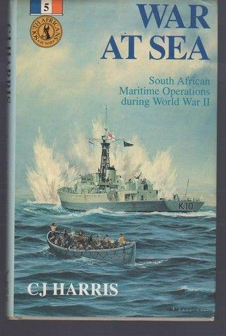 War at Sea: South African Maritime Operations During World War II (South Africans at War) - Harris, C.J.