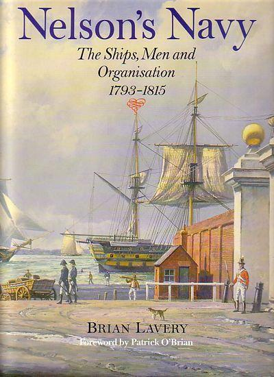NELSON'S NAVY, The Ships, Men and Organisation 1793-1815 - LAVERY, Brian