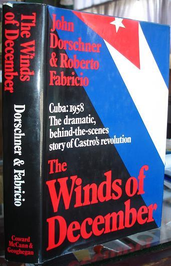 The Winds of December - Cuba: 1958 The Dramatic, Behind-the-scenes Story of Castro's Revolution - John Dorschner & Roberto Fabricio