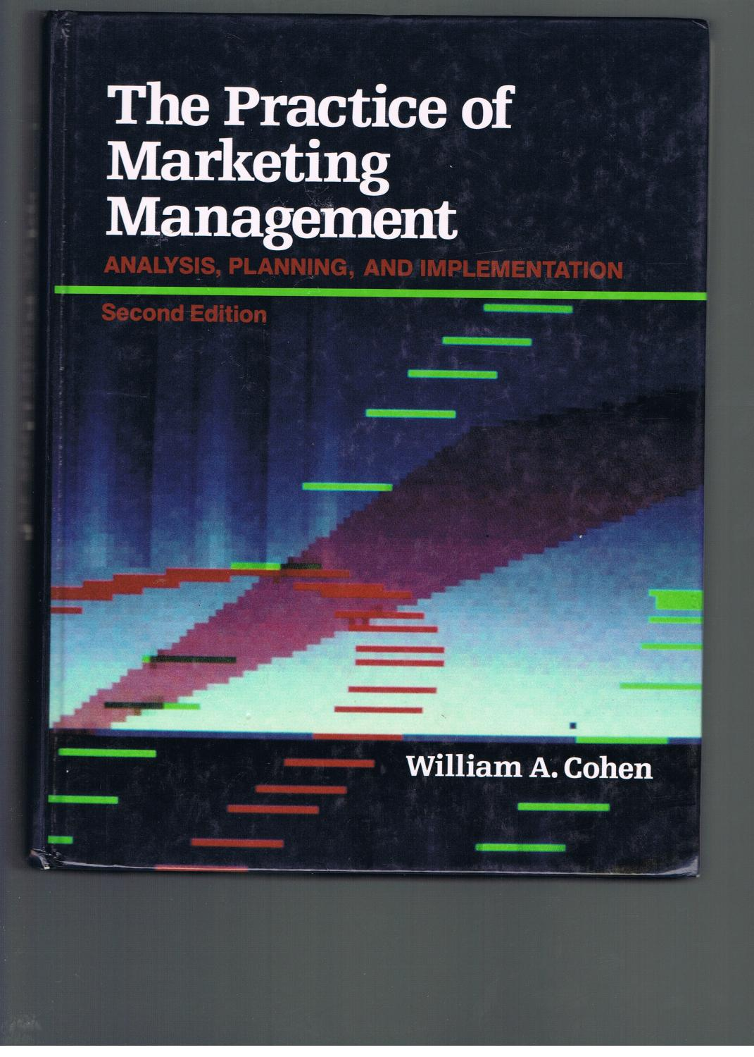 The Practice of Marketing Management - Cohen, William A.
