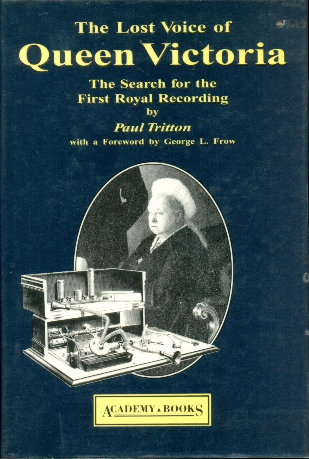 The Lost Voice of Queen Victoria : The Search for the First Royal Recording - Tritton, Paul