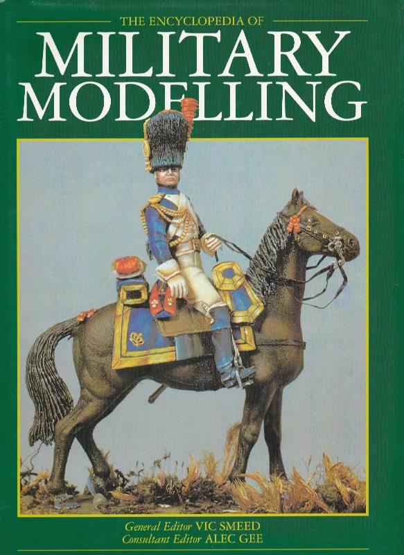 The Encyclopedia of Military Modelling - Smeed, Vic (General Editor); Gee, Alec (Consulting Editor)