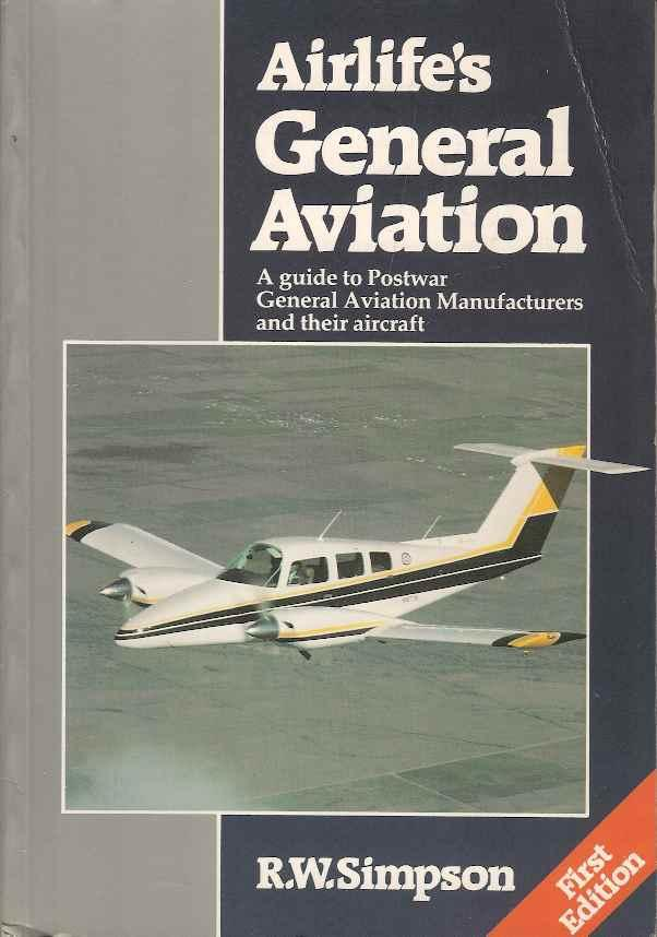 Airlife's General Aviation : A Guide to Postwar General Aviation Manufacturers and Their Aircraft - Simpson, Roderick