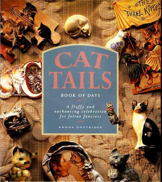 Cat Tails Book of Days. A Fluffy and Enchanting Celebration for Feline Fanciers - Nottridge, Rhoda