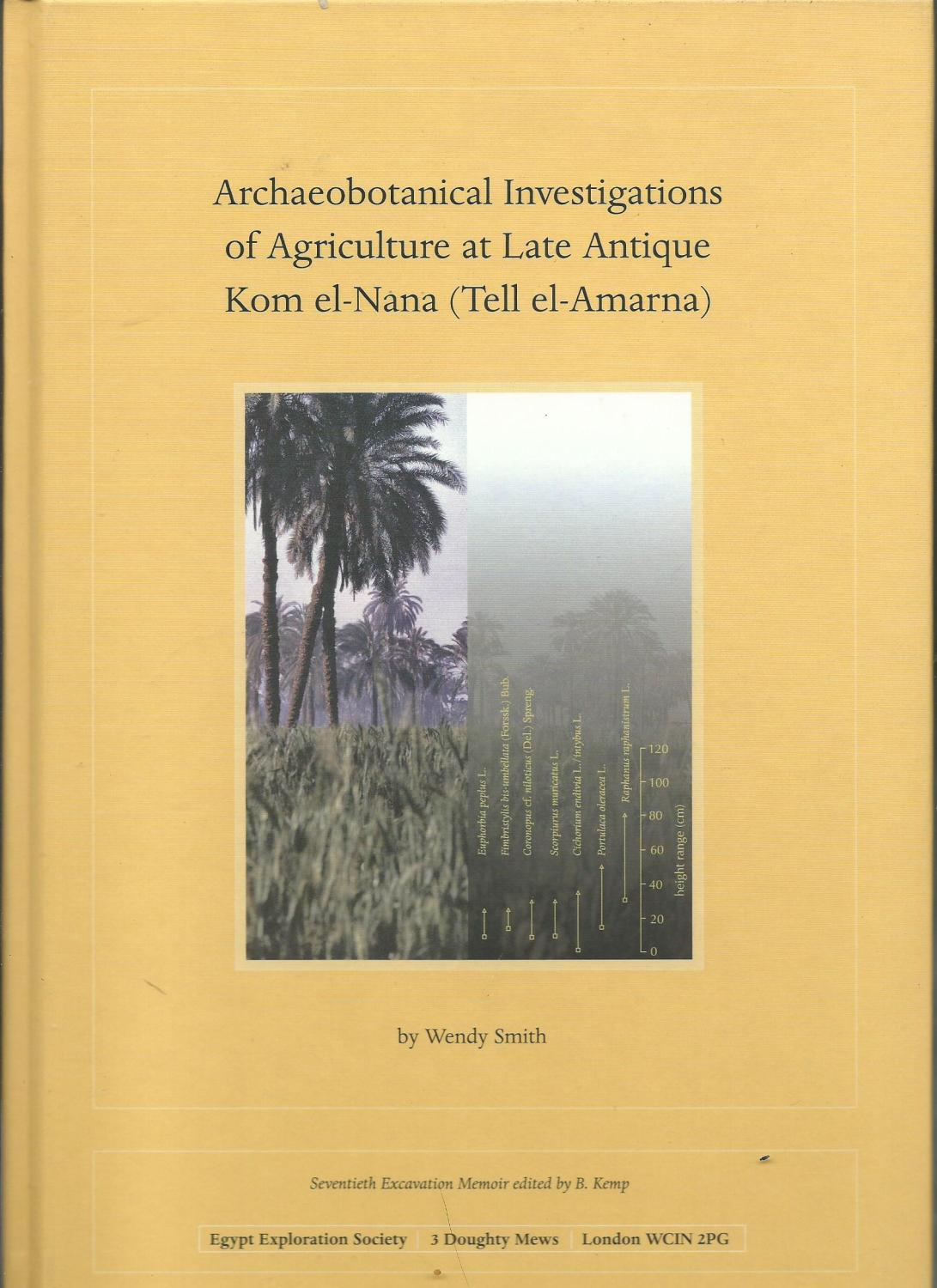 Archaeobotanical Investigations of Agriculture at Late Antique Kom El-Nana (Tell El-Amarna) - Smith, Wendy