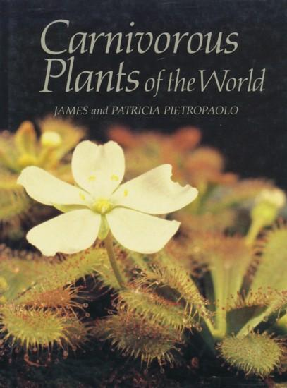 Carnivorous Plants of the World. - PIETROPAOLO, JAMES & PATRICIA.