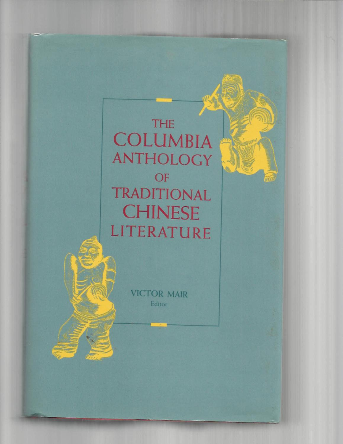 THE COLUMBIA ANTHOLOGY OF TRADITIONAL CHINESE LITERATURE. - Mair, Victor