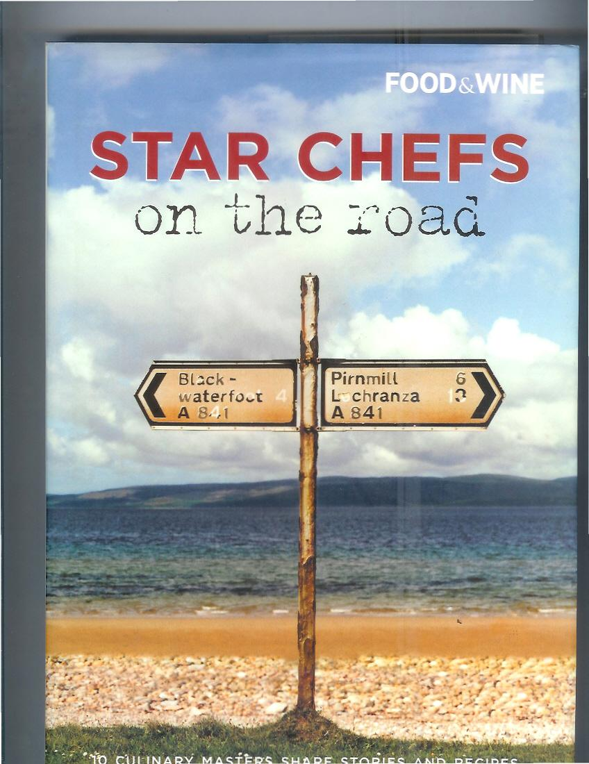 STAR CHEFS ON THE ROAD: 10 Culinary Masters Share Stories And Recipes. - Food & Wine Magazine~Dana Cowin, Editor In Chief