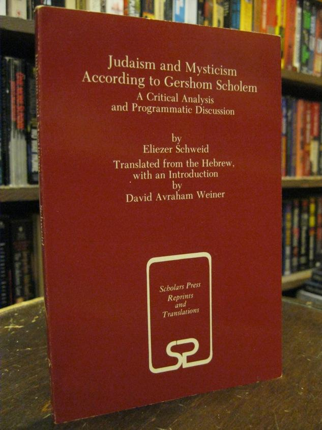 Judaism and Mysticism According to Gershom Scholem: A Critical Analysis and Programmatic Discussion - Eliezer Schweid