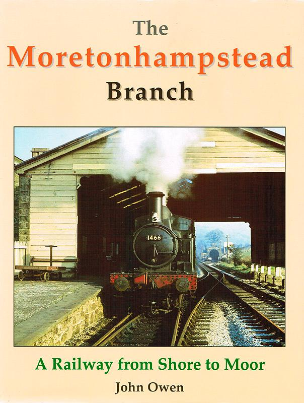 The Moretonhampstead Branch. A Railway from Shore to Moor. - Owen, John