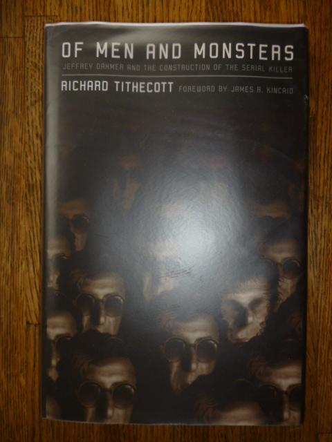 Of Men and Monsters: Jeffrey Dahmer and the Construction of the Serial Killer - Tithecott, Richard