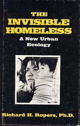 The Invisible Homeless. A new Urban Ecology., - Ropers, Richard H.
