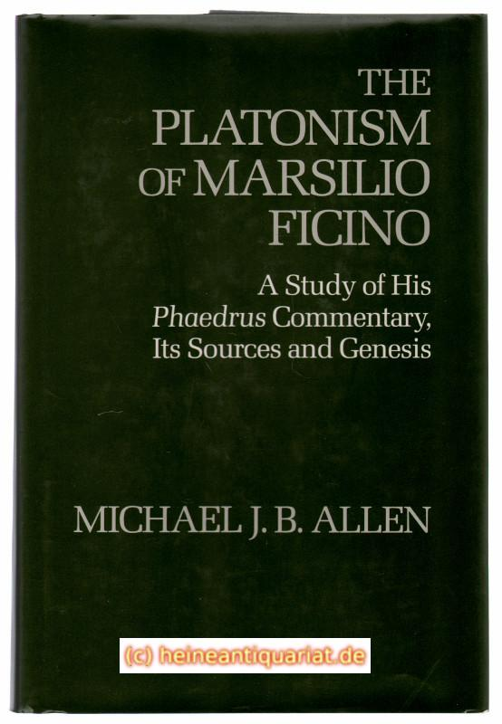 The Platonism of Marsilio Ficino. A Study of His Phaedrus Commentary, Its Sources and Genesis. - Allen, Michael J. B.