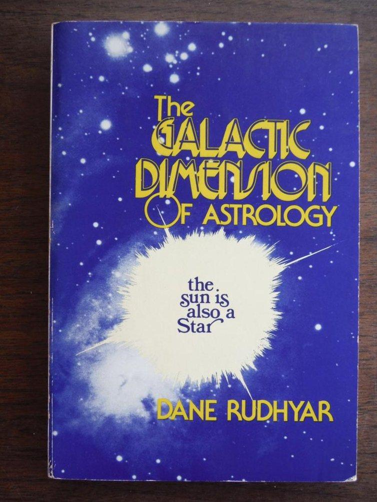 Galactic Dimension of Astrology: The Sun Is Also a Star - Rudhyar, Dane