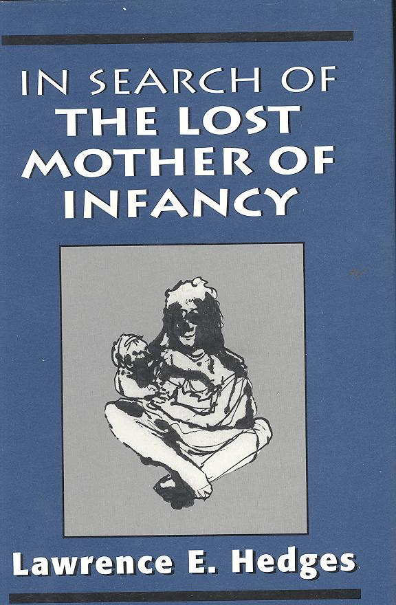 In Search of the Lost Mother of Infancy.[Organizing Experience: The Structural Foundation of Personality; Contrasting Limited Organizing Experience w/Pervasive.; Working the Contact Moment; Working the Organizing Experience] - Hedges, Lawrence E. [cover art, Patti Wallace]