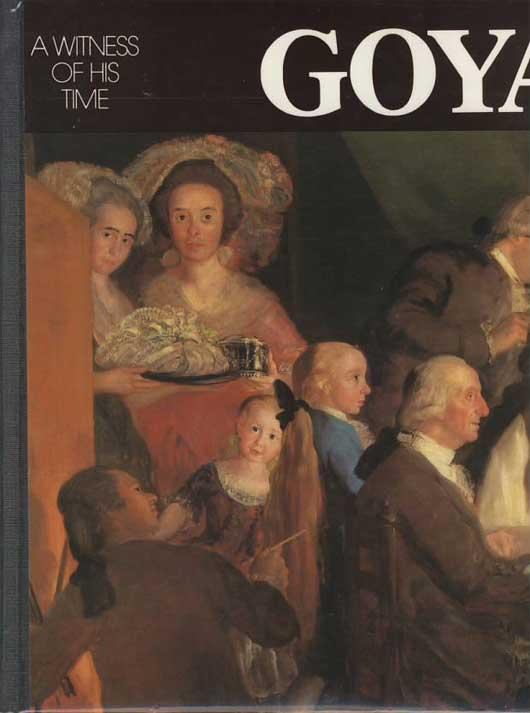Goya. A Witness of His Times. - Gassier, Pierre