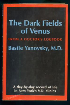 The Dark Fields of Venus: A Day-By-day Record of Life in New York's V.D, Clinics - Basile Yanovsky