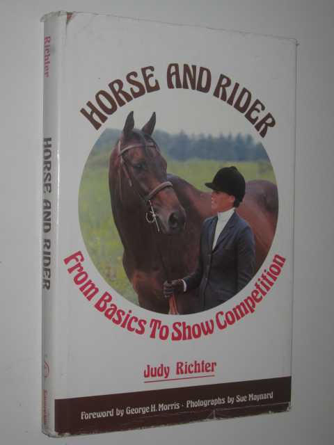 Horse and Rider : From Basics to Show Completion - Richter, Judy