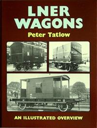 LNER WAGONS - AN ILLUSTRATED OVERVIEW - TATLOW PETER