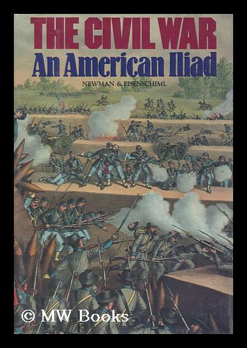 The Civil War. an American Illiad As Told by Those Who Lived It. - Eisenshiml, Otto. Newman, Ralph Geoffrey