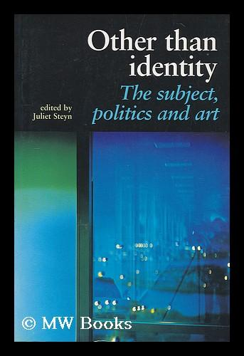 Other than identity : the subject, politics and art / edited by Juliet Steyn - Steyn, Juliet