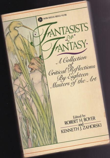 Fantasists on Fantasy: A Collection of Critical Reflections By Eighteen Masters of the Art - Boyer, Robert H.; Zahorski, Kenneth J (ed).- Michael Moorcock, Ursula K. Le Guin, Andre Norton, Lloyd Alexander, Peter S. Beagle, C. S. Lewis, August Derleth, J.R.R. Tolkien, James Thurber, H.P. Lovecraft, K. Chesterton, George MacDonald, Jane Langton, +