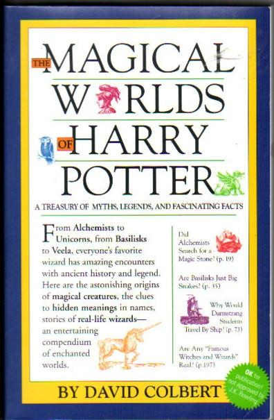 Magical Worlds of Harry Potter : A Treasury of Myths, Legends, and Fascinating Facts .(not Approved by J.K. Rowling) - Colbert, David ( J. K. Rowling Association )