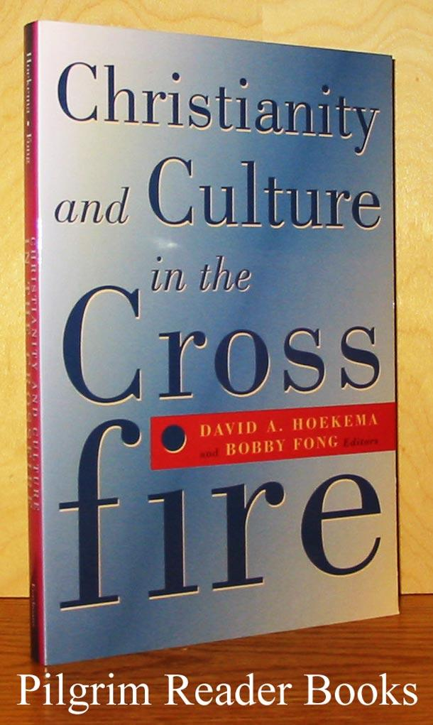 Christianity and Culture in the Cross Fire. - Hoekema, David A., and Bobby Fong. (editors).