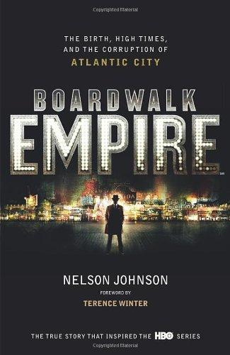 Boardwalk Empire: The Birth, High Times and the Corruption of Atlantic City - Johnson, Nelson