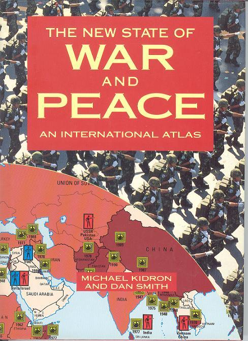 The New State of War and Peace : An International Atlas - A Full Colour Survey of Arsenals, Armies and Alliances Throughout the World - Kidron, Michael & Dan Smith