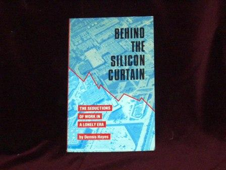 Behind the Silicon Curtain : The Seductions of Work in a Lonely Era; - Hayes, Dennis