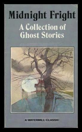 MIDNIGHT FRIGHT - a Collection of Ghost Stories - Anonymous. (editor) (Charles Dickens; E. Nesbit; Charlotte Perkins Gilman; Oliver Onions; Guy de Maupassant)