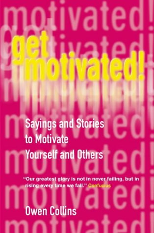 Get Motivated! Sayings and Stories to Motivate Yourself and Others - Owen Collins