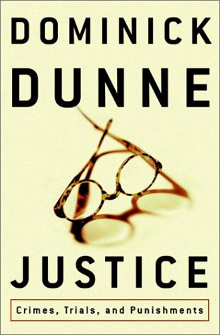 Justice : Crimes, Trials, and Punishments - Dunne, Dominick