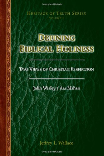 Defining Biblical Holiness: Two Views of Christian Perfection - John Wesley