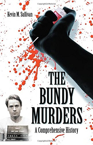 The Bundy Murders: A Comprehensive History - Kevin M. Sullivan