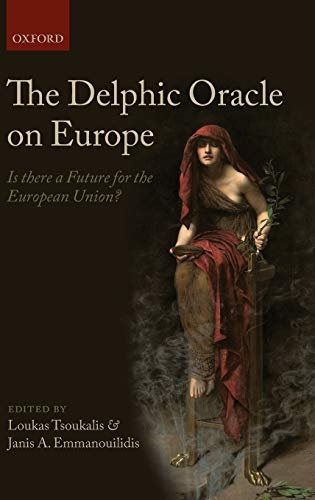 The Delphic Oracle on Europe: Is There a Future for the European Union? - Loukas Tsoukalis, Janis A. Emmanouilidis