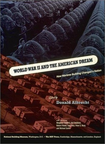 World War II and the American Dream : How Wartime Building Changed a Nation - Robert Friedel, Margaret Crawford and Peter S. Ree