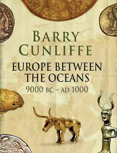 Europe Between the Oceans 9000 BC to AD 1000 - Barry W. Cunliffe