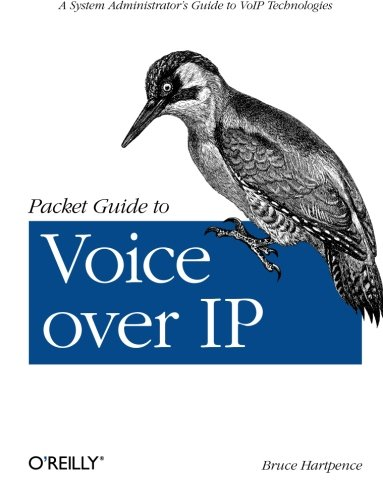 Packet Guide to Voice Over IP: A System Administrator's Guide to VoIP Technologies - Bruce Hartpence