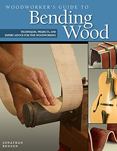 Woodworker's Guide to Bending Wood: Techniques, Projects and Expert Advice for Fine Woodworking - Benson, Jonathan