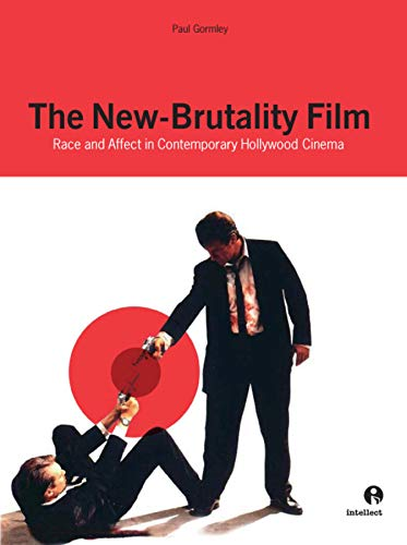 The New-Brutality Film: Race and Affect in Contemporary American Cinema - Gormley, Paul