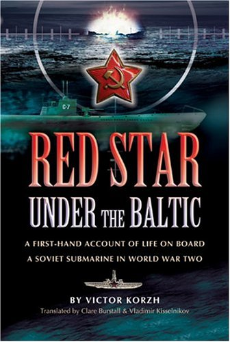 Red Star under the Baltic : A Firsthand Account of Life on Board a Soviet Submarine in World War 2 - Korzh, Viktor