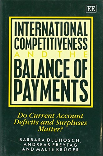 International Competitiveness and the Balance of Payments: Do Current Account Deficits and Surpluses Matter? - Dluhosch, Barbara, Freytag, Andreas, Kruger, Malte