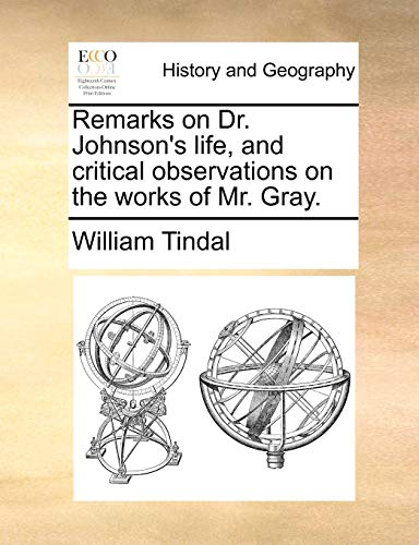 Remarks on Dr. Johnson s Life, and Critical Observations on the Works of Mr. Gray. (Paperback) - William Tindal