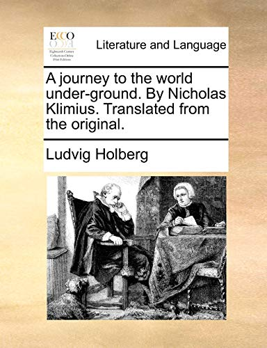 A journey to the world under-ground. By Nicholas Klimius. Translated from the original. - Ludvig Holberg