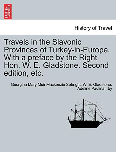 Travels in the Slavonic Provinces of Turkey-in-Europe. With a preface by the Right Hon. W. E. Gladstone. Second edition, etc. - W. E. Gladstone