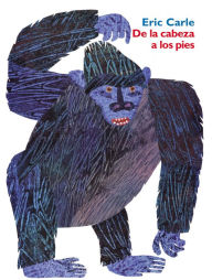De la cabeza a los pies (From Head to Toe) - Eric Carle